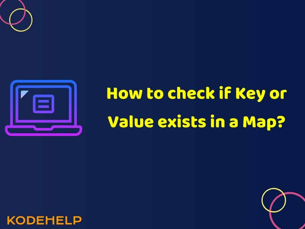 Key or Value exists in a Map Check [How To]?