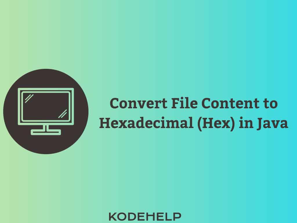 Convert File Content to Hexadecimal (Hex) in Java