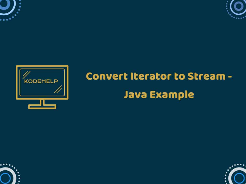 Convert Iterator to Stream – Java 8
