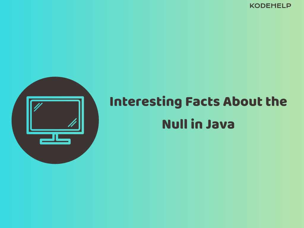 Interesting Facts About Null In Java [Null Keyword]