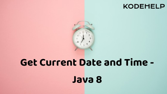 Get Current Date and Time – Java 8 Examples