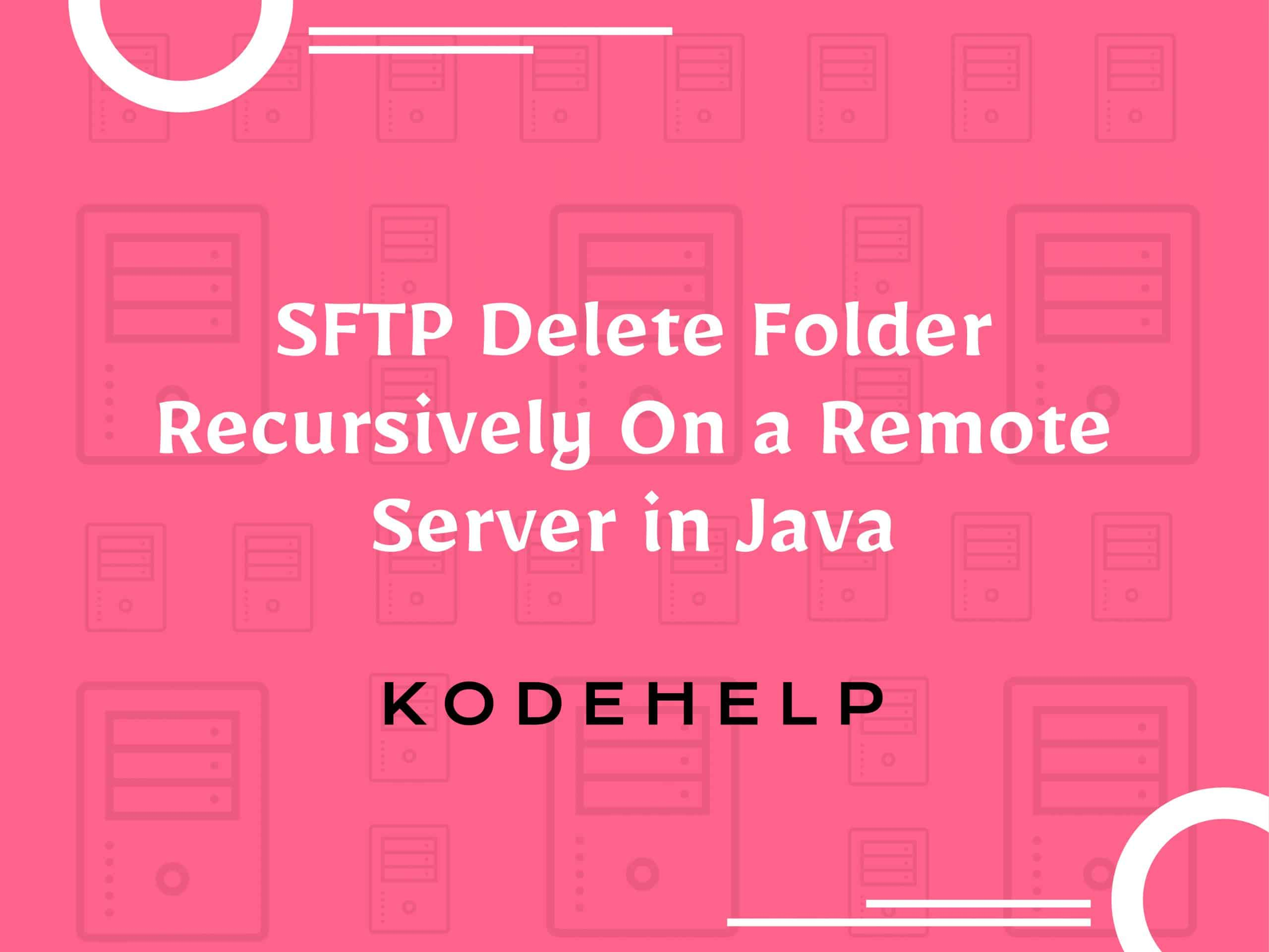 SFTP Delete Folder Recursively on a Remote Server in Java
